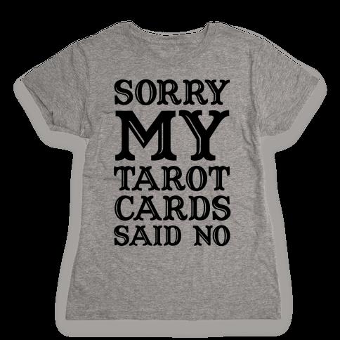 Sorry My Tarot Cards Said No Womens T-Shirt