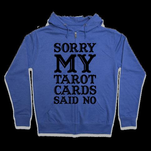 Sorry My Tarot Cards Said No Zip Hoodie