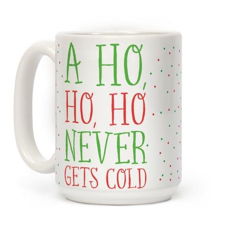 A Ho, Ho, Ho Never Gets Cold Coffee Mug