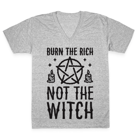 Burn The Rich Not The Witch V-Neck Tee Shirt