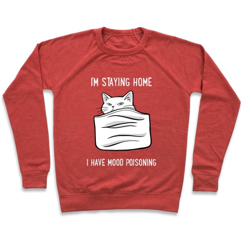 I'm Staying Home I Have Mood Poisoning Pullover
