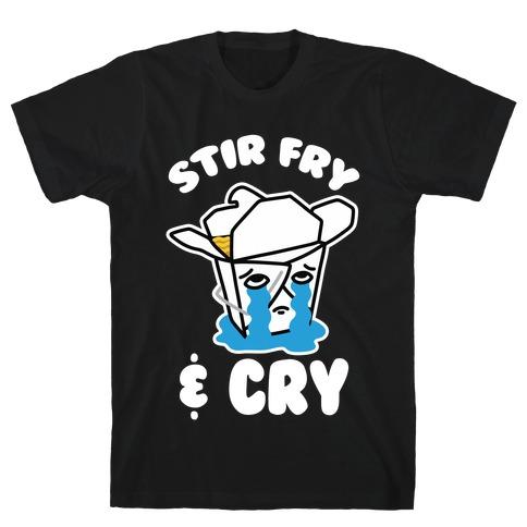 Stir Fry & Cry T-Shirt
