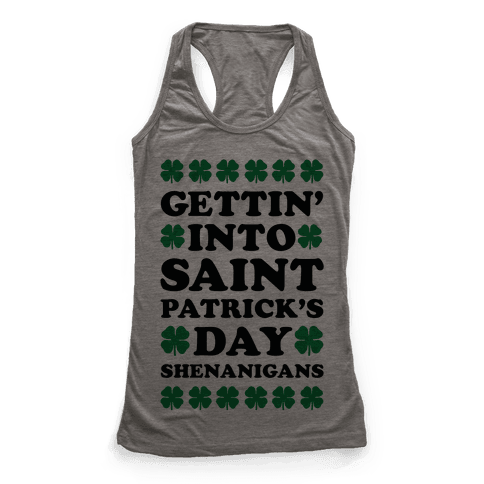 Gettin' Into Saint Patrick's Day Shenanigans Racerback Tank Top