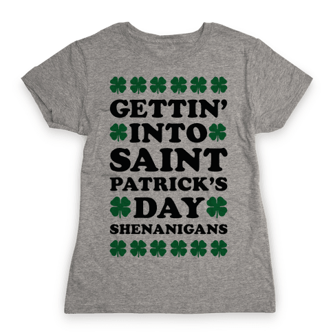 Gettin' Into Saint Patrick's Day Shenanigans Womens T-Shirt