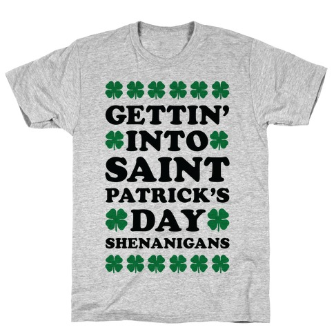Gettin' Into Saint Patrick's Day Shenanigans T-Shirt