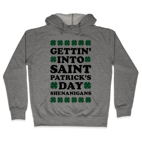 Gettin' Into Saint Patrick's Day Shenanigans Hooded Sweatshirt