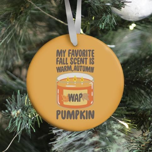 My Favorite Fall Scent Is Warm Autumn Pumpkin Parody Ornament