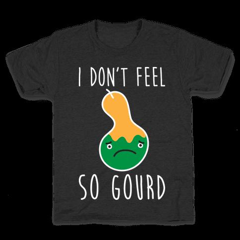 I Don't Feel So Gourd Kids T-Shirt