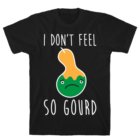 I Don't Feel So Gourd Mens T-Shirt