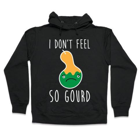 I Don't Feel So Gourd Hooded Sweatshirt