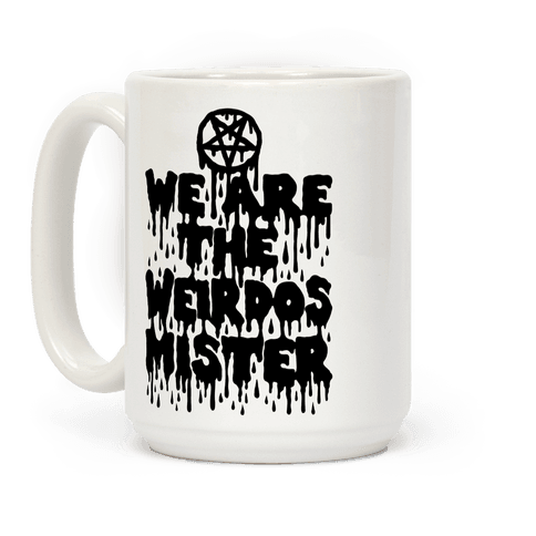 We Are The Weirdos Mister Coffee Mug