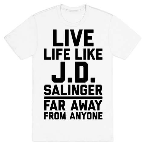 Live Your Life Like J.D. Salinger Far Away From Anyone T-Shirt