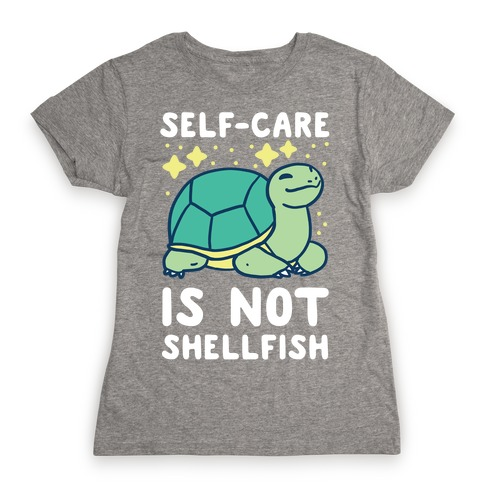 Self-Care is Not Shellfish Womens T-Shirt