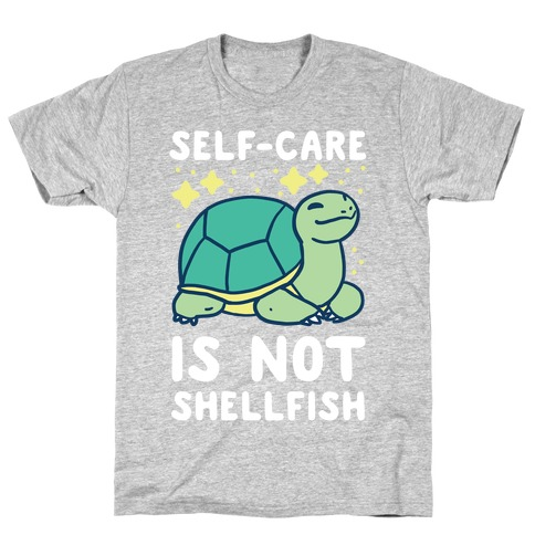 Self-Care is Not Shellfish T-Shirt