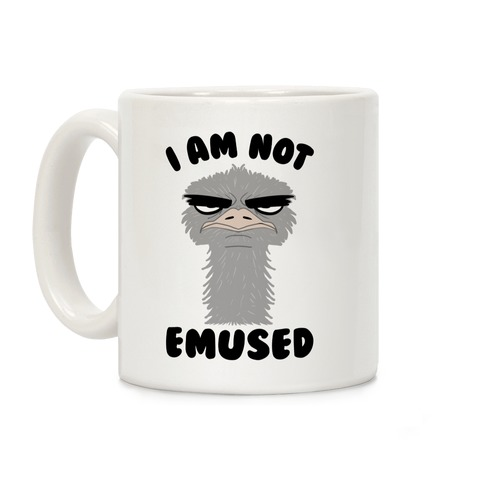 I Am Not Emused... Coffee Mug