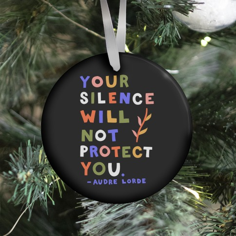 Your Silence Will Not Protect You - Audre Lorde Quote Ornament