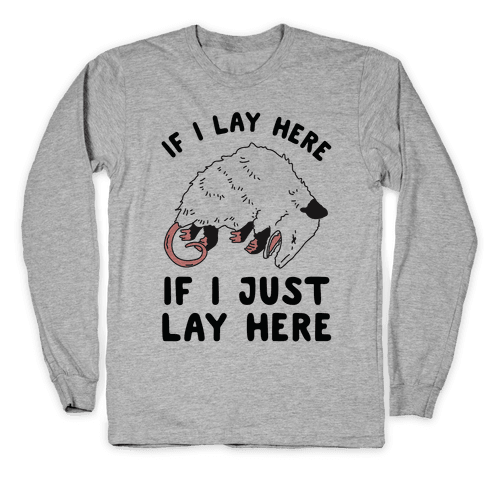 If I Lay Here If I Just Lay Here Opossum Long Sleeve T-Shirt