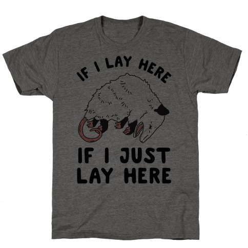 If I Lay Here If I Just Lay Here Opossum T-Shirt