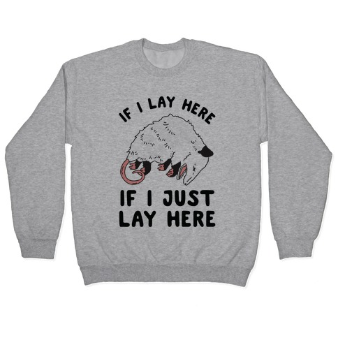 If I Lay Here If I Just Lay Here Opossum Pullover