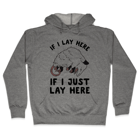 If I Lay Here If I Just Lay Here Opossum Hooded Sweatshirt