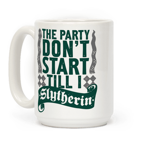 The Party Don't Start Till I Slytherin Coffee Mug