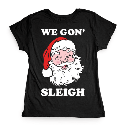 We Gon' Sleigh Santa (White) Womens T-Shirt