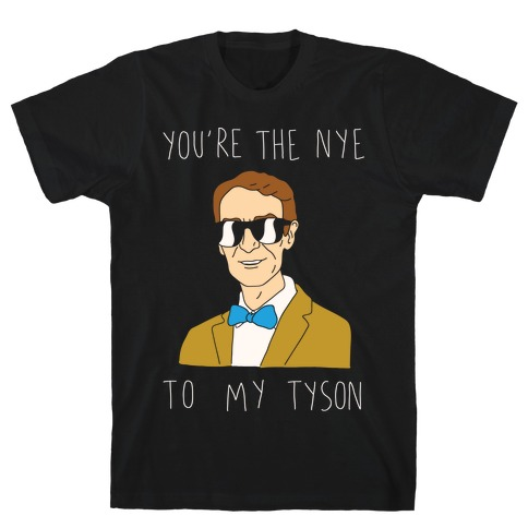 You're The Nye To My Tyson T-Shirt