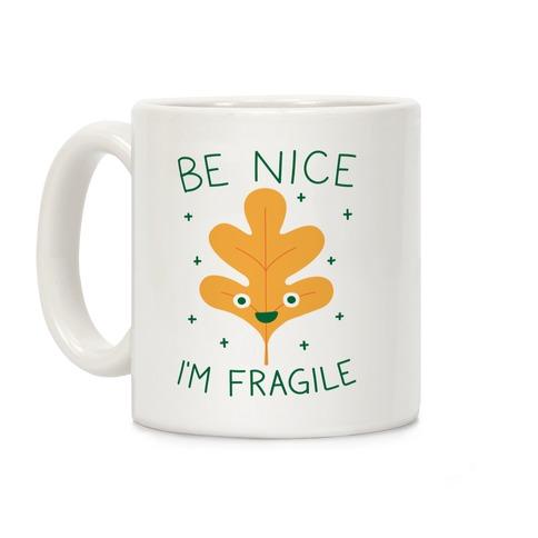Be Nice I'm Fragile Leaf Coffee Mug