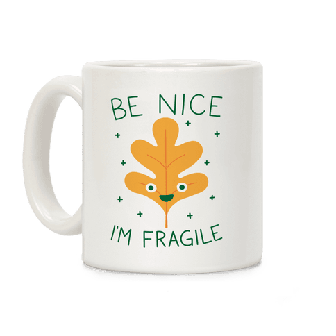 Be Nice I'm Fragile Leaf Coffee Mug