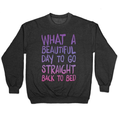 What A Beautiful Day To Go Straight Back To Bed Pullover