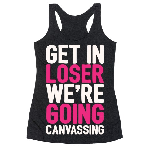 Get In Loser We're Going Protesting Parody White Print Racerback Tank Top
