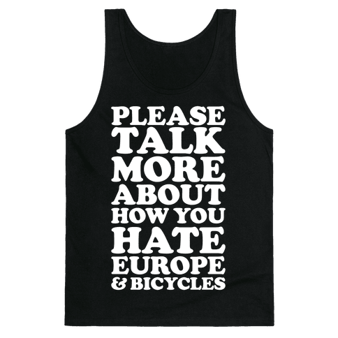 Please Talk More About How You Hate Europe and Bicycles  Tank Top