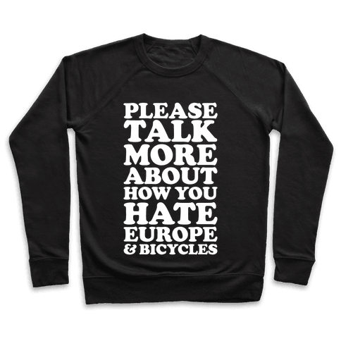 Please Talk More About How You Hate Europe and Bicycles  Pullover