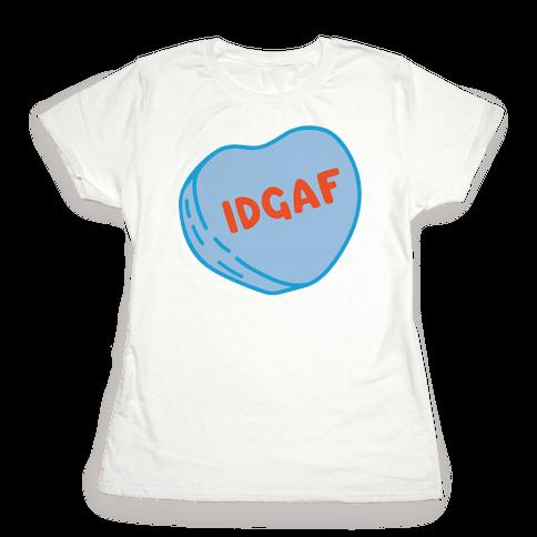 IDGAF Conversation Heart Parody Womens T-Shirt