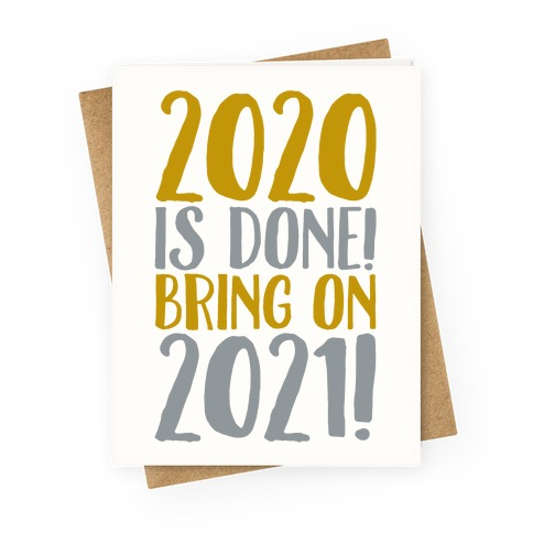 2020 Is Done Bring On 2021 Greeting Card