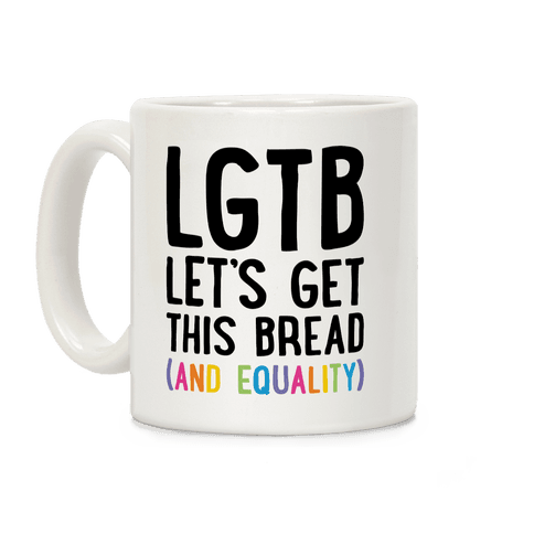 LGTB - Let's Get This Bread (And Equality) Coffee Mug