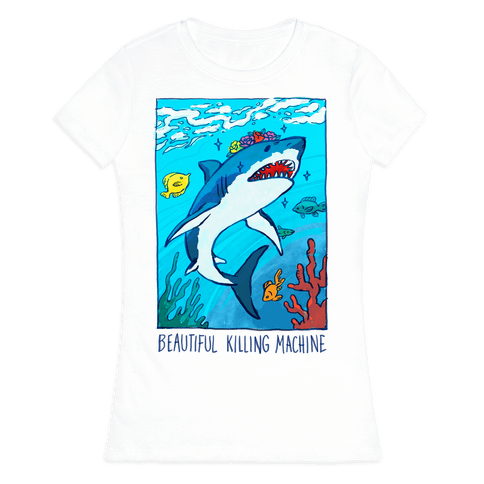 Beautiful Killing Machine Shark Womens T-Shirt