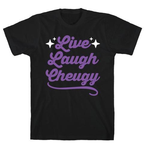 Live Laugh Cheugy T-Shirt