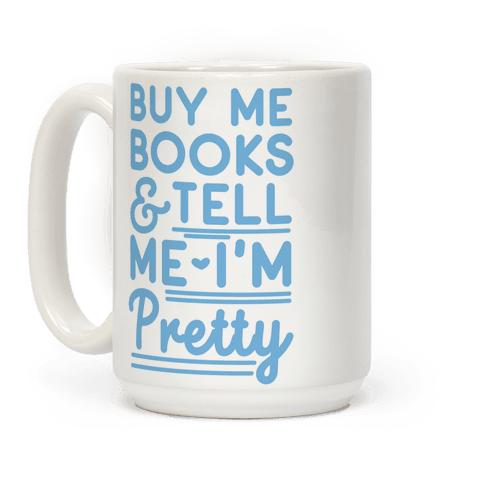 Buy Me Books and Tell Me I'm Pretty Coffee Mug