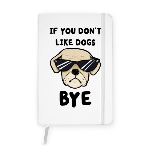 If You Don't Like Dogs, Bye Notebook