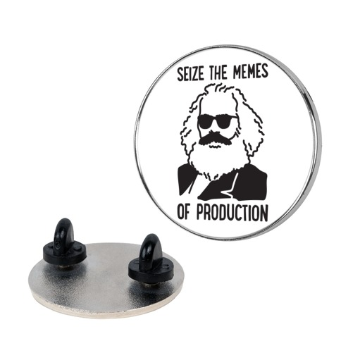 Seize The Memes of Production Pin