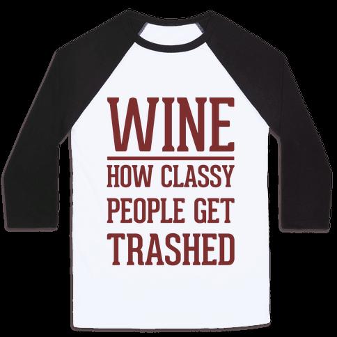Wine How Classy People Get Trashed  Baseball Tee