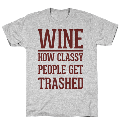 Wine How Classy People Get Trashed  Mens T-Shirt