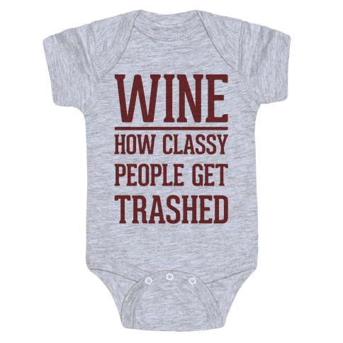 Wine How Classy People Get Trashed  Baby Onesy