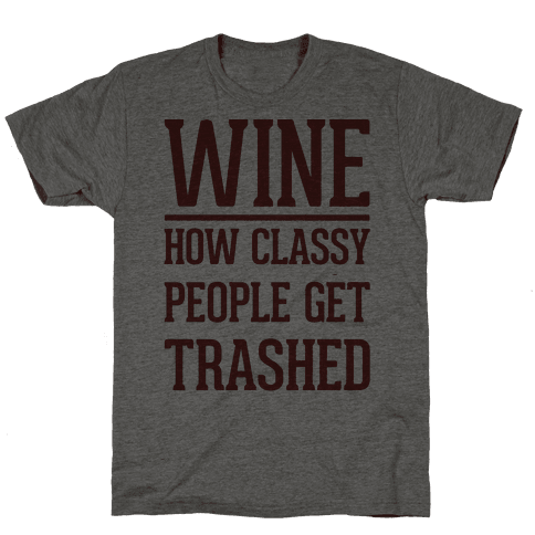 Wine How Classy People Get Trashed Mens/Unisex T-Shirt