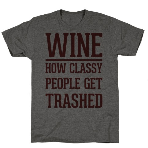 Wine How Classy People Get Trashed T-Shirt