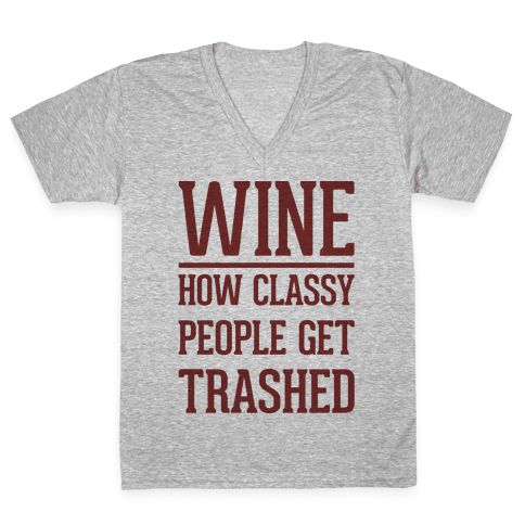 Wine How Classy People Get Trashed V-Neck Tee Shirt