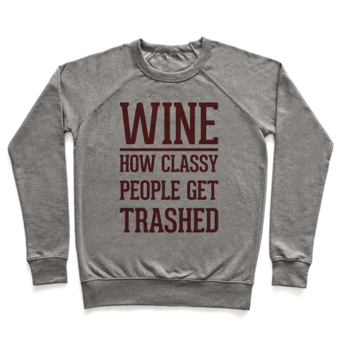 Wine How Classy People Get Trashed  Pullover