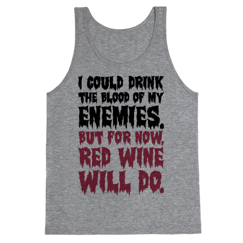 I Could Drink The Blood Of My Enemies But For Now Red Wine Will Do Tank Top