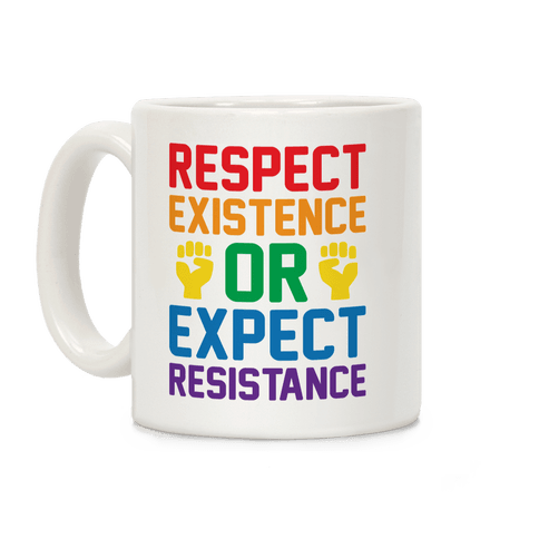 Respect Existence Or Expect Resistance Coffee Mug